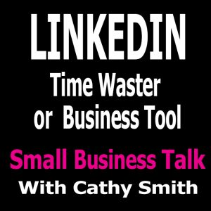 Is LinkedIn Another Time Waster or a Business Tool?
