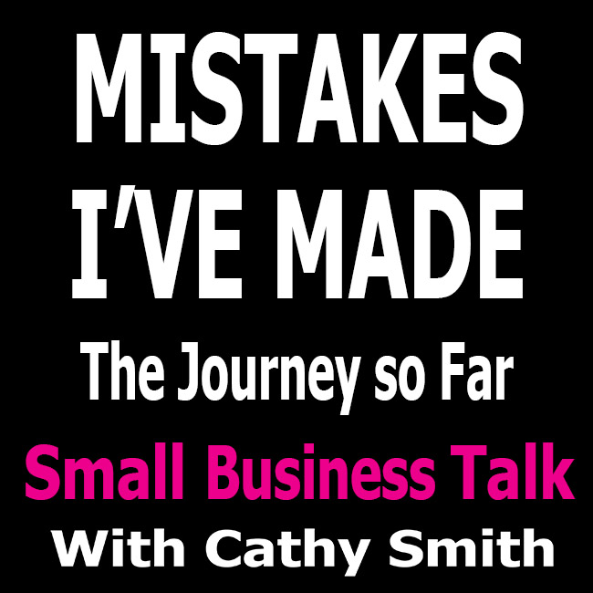 Mistakes I've Made Small Business Talk - The Journey So Far
