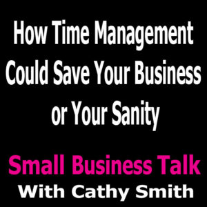 How Time Management Could Save Your Business or Your Sanity
