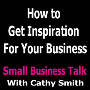 How to Get Inspiration For Your Business