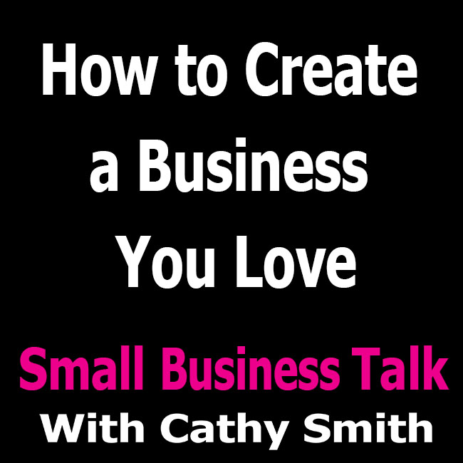 How to Create a Business You Love