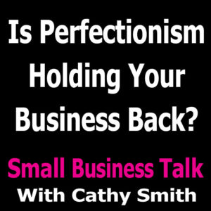 Is Perfectionism Holding Your Business Back