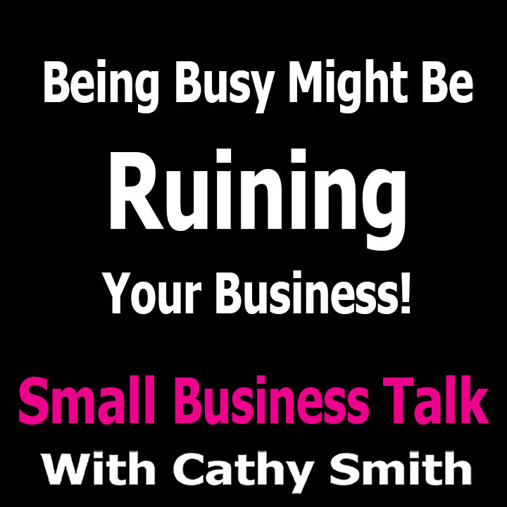 Being Busy Might Be Ruining Your Business