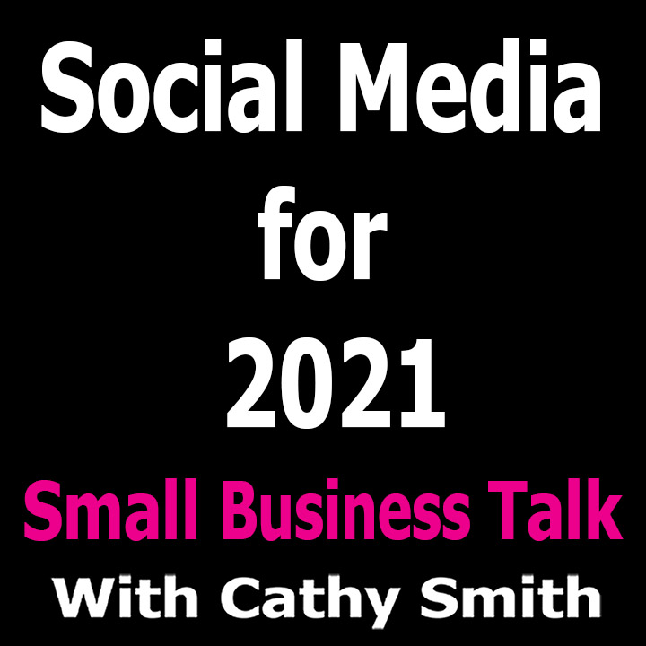 Social Media for 2021 - Small Business Talk Episode 100